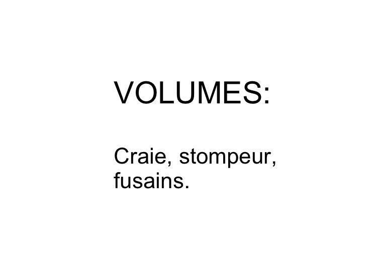 VOLUMES: Craie, stompeur, fusains.