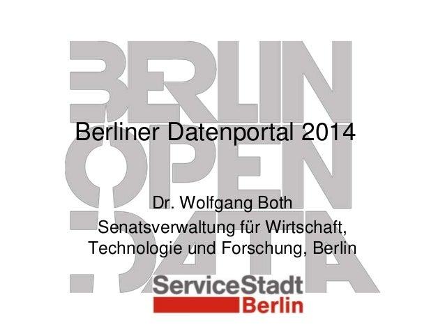 Berliner Datenportal 2014 Dr. Wolfgang Both Senatsverwaltung für Wirtschaft, Technologie und Forschung, Berlin