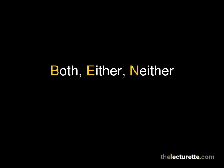 B oth,  E ither,  N either