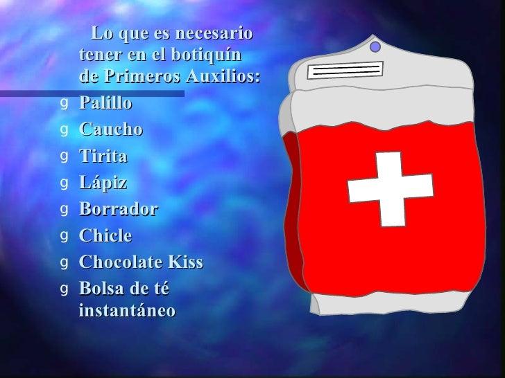 Lo que es necesario     tener en el botiquín     de Primeros Auxilios: g   Palillo g   Caucho g   Tirita g   Lápiz g   Bor...
