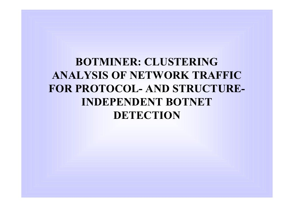 Botminer   Clustering Analysis Of Network Traffic For Protocol  And Structure Independent Botnet Detecti