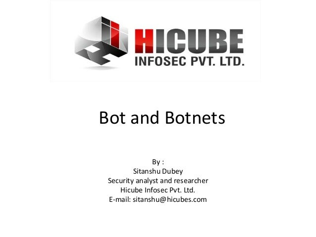 Bot and Botnets               By :         Sitanshu Dubey Security analyst and researcher    Hicube Infosec Pvt. Ltd. E-ma...