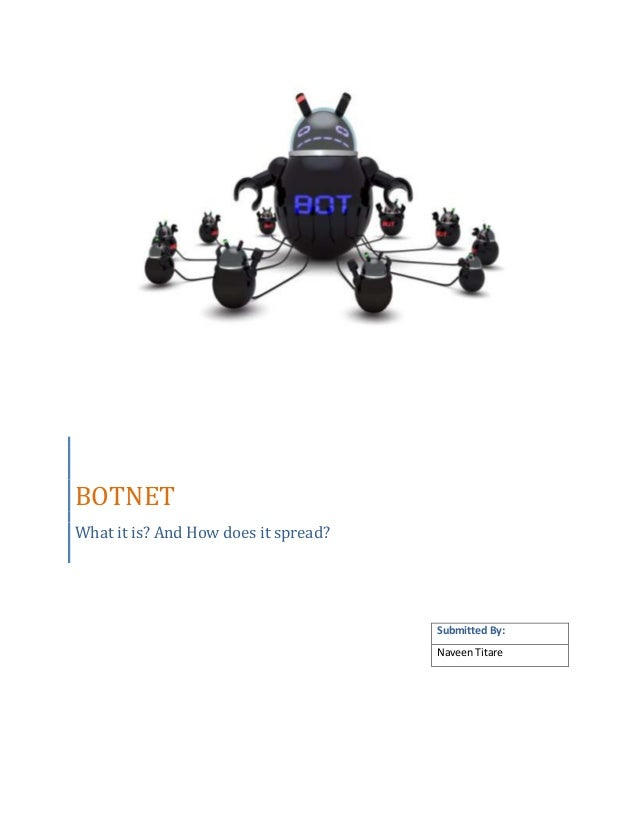 BOTNET What it is? And How does it spread?  Submitted By: Naveen Titare