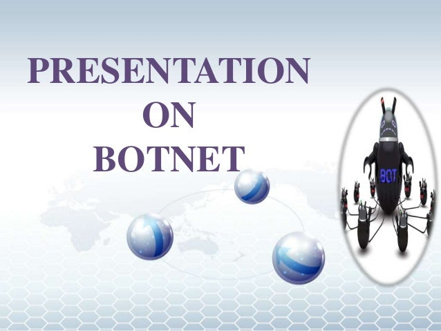 PRESENTATION ON BOTNET