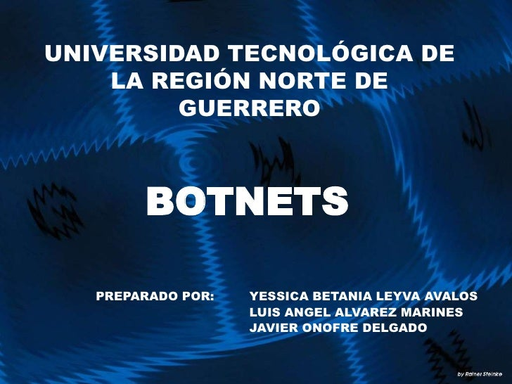 UNIVERSIDAD TECNOLÓGICA DE LA REGIÓN NORTE DE GUERRERO<br />BOTNETS<br />PREPARADO POR: YESSICA BETANIA LEYVA AVALOS<br /...