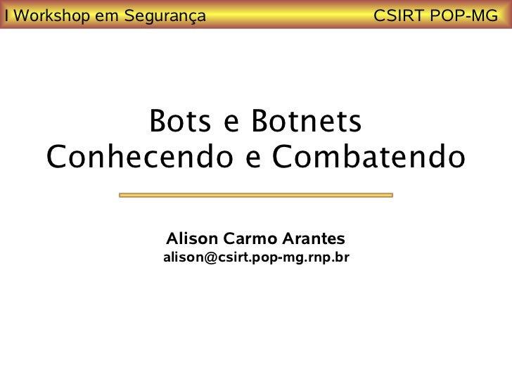 I Workshop em Segurança                        CSIRT POP-MG         Bots e Botnets    Conhecendo e Combatendo             ...