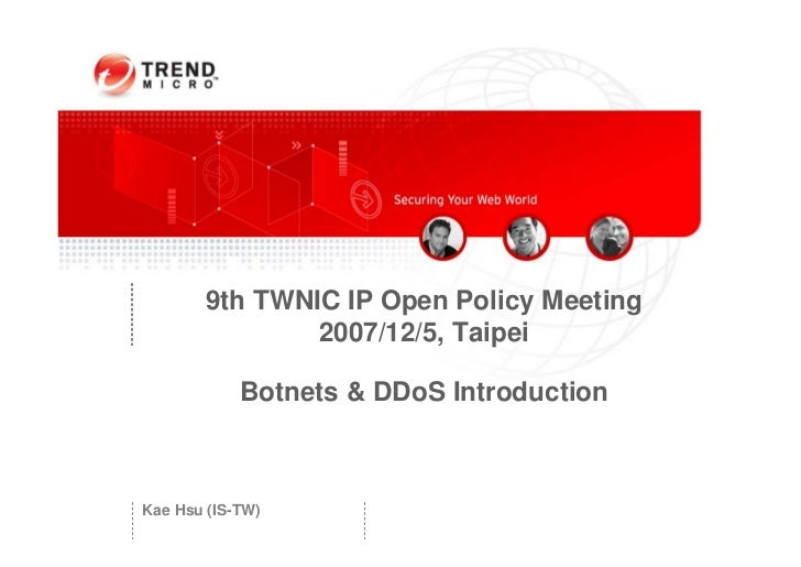 9th TWNIC IP Open Policy Meeting                 2007/12/5, Taipei              Botnets & DDoS Introduction    Kae Hsu (IS...