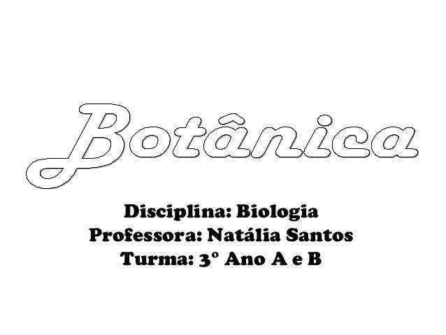 Disciplina: Biologia Professora: Natália Santos Turma: 3° Ano A e B