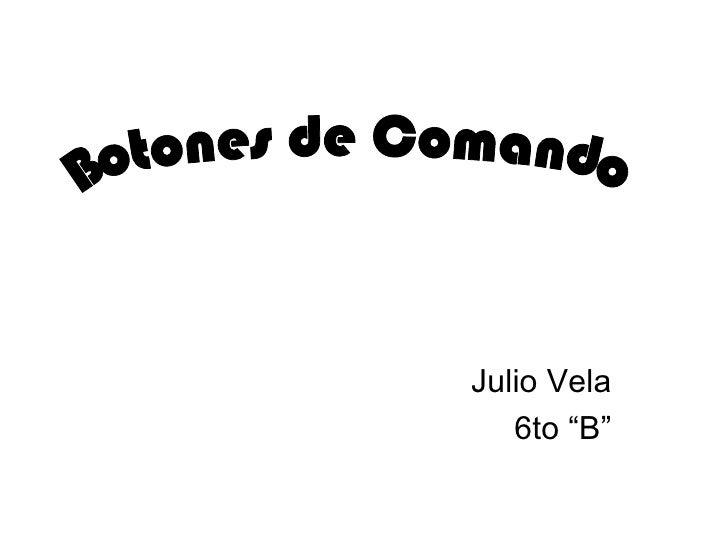 "Julio Vela 6to ""B"" Botones de Comando"