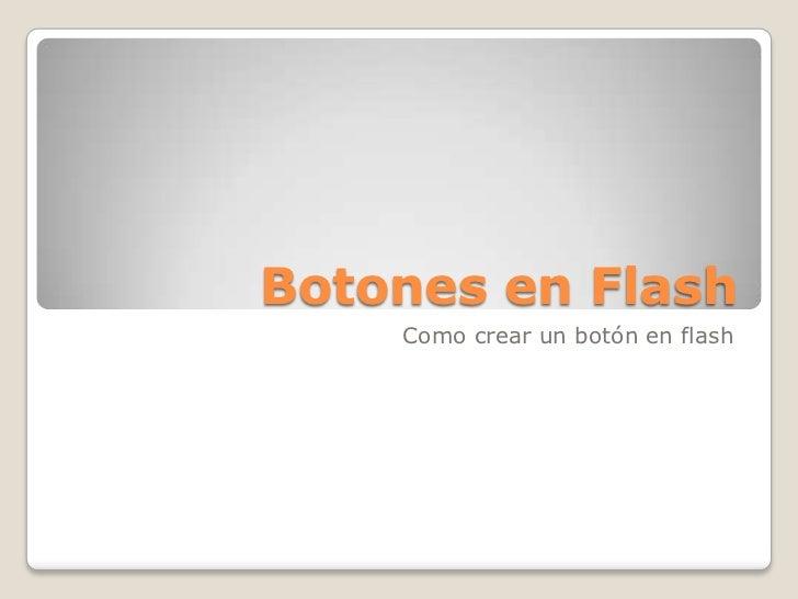 Botones en Flash<br />Como crear un botón en flash<br />