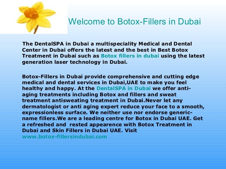 Welcome to Botox-Fillers in Dubai <ul><li>The DentalSPA in Dubai a multispeciality Medical and Dental Center in Dubai offe...