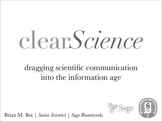 clearScience          dragging scientific communication              into the information ageBrian M. Bot | Senior Scientis...
