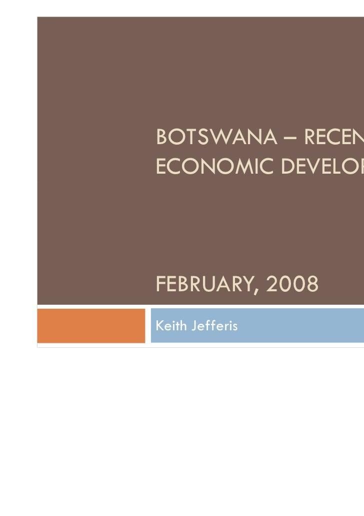 BOTSWANA – RECENTECONOMIC DEVELOPMENTSFEBRUARY, 2008Keith Jefferis