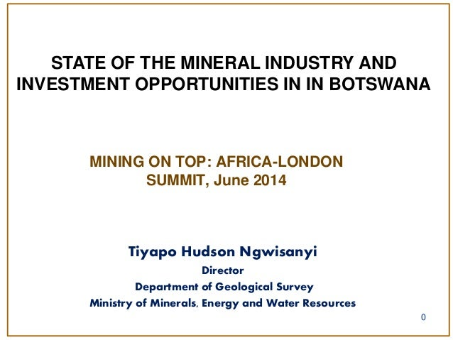 Republic of Botswana: State of the Mineral Industry and Investment Opportunities in Botswana