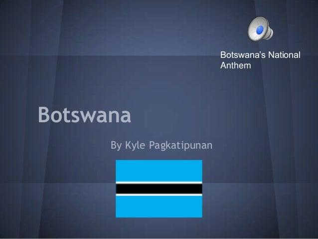 Botswana's National                             AnthemBotswana      By Kyle Pagkatipunan