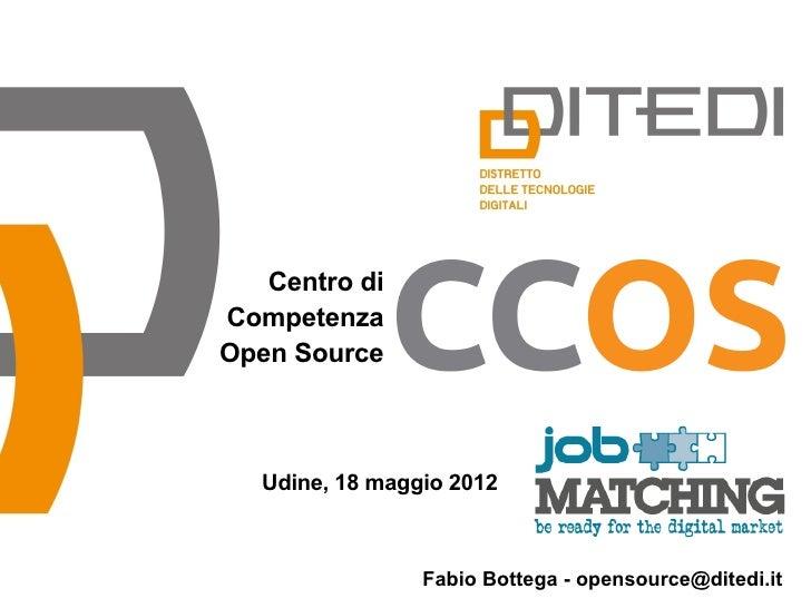 Centro diCompetenzaOpen Source   Udine, 18 maggio 2012                 Fabio Bottega - opensource@ditedi.it