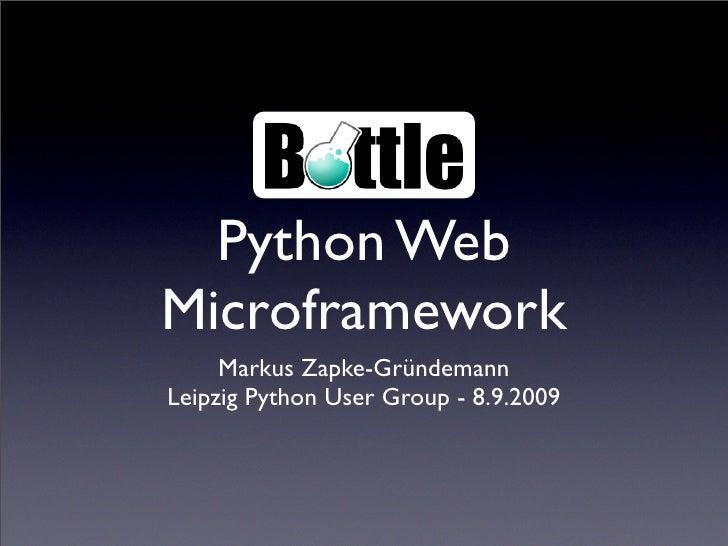 Python Web Microframework      Markus Zapke-Gründemann Leipzig Python User Group - 8.9.2009
