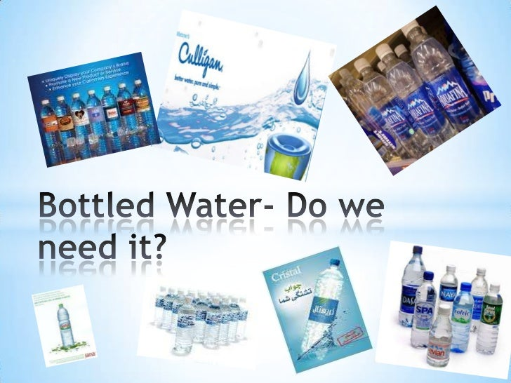 Bottled Water- Do we  need it?<br />