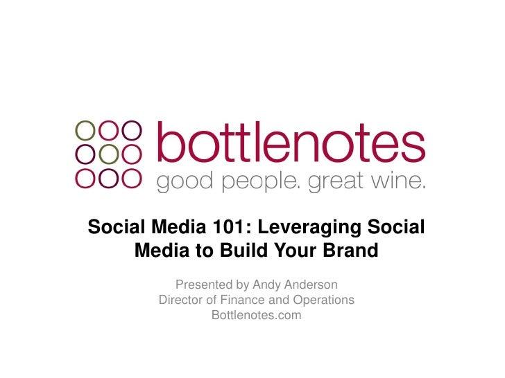 Social Media 101: Leveraging Social Media to Build Your Brand Bottlenotes Juin 2009