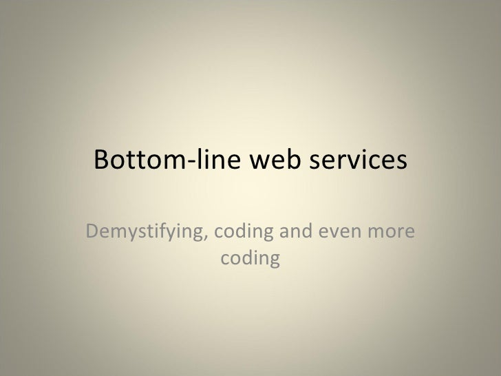 Bottom-line web services Demystifying, coding and even more coding