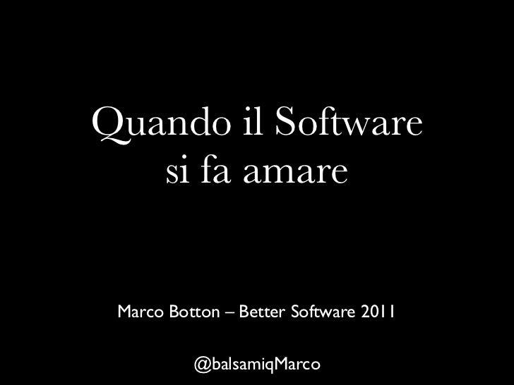 Quando il Software   si fa amare Marco Botton – Better Software 2011          @balsamiqMarco