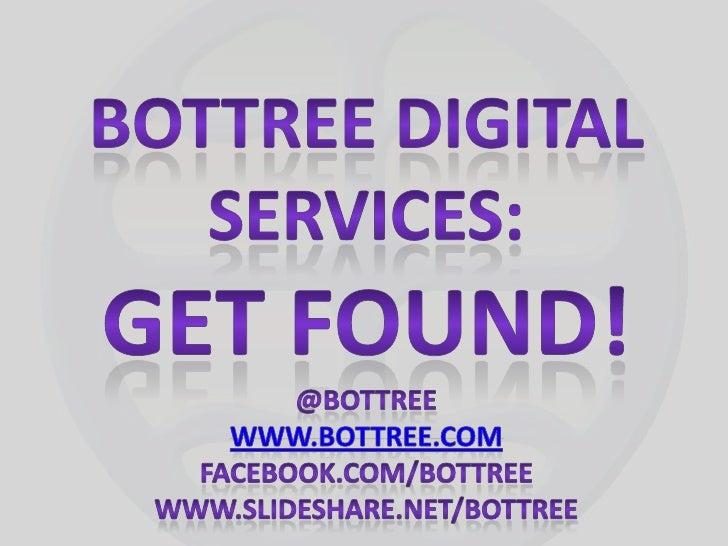 BOTTREE DIGITAL<br />SERVICES:<br />Get found!<br />@bottree<br />www.bottree.com<br />Facebook.com/bottree<br />www.slide...
