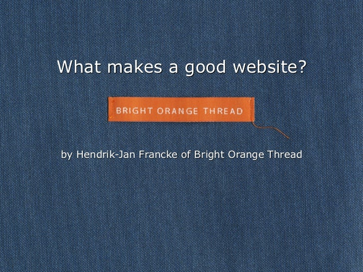 What makes a good website?by Hendrik-Jan Francke of Bright Orange Thread
