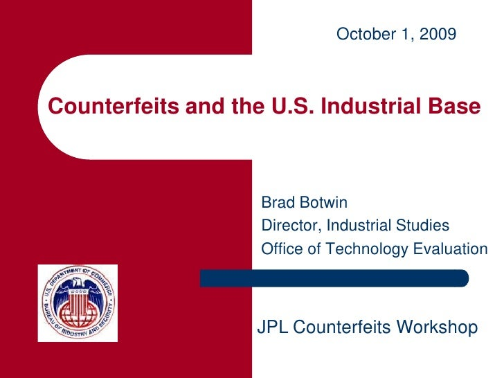 October 1, 2009    Counterfeits and the U.S. Industrial Base                        Brad Botwin                     Direct...