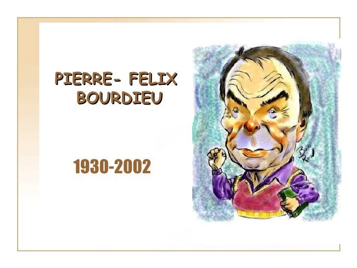 PIERRE- FELIX  BOURDIEU 1930-2002