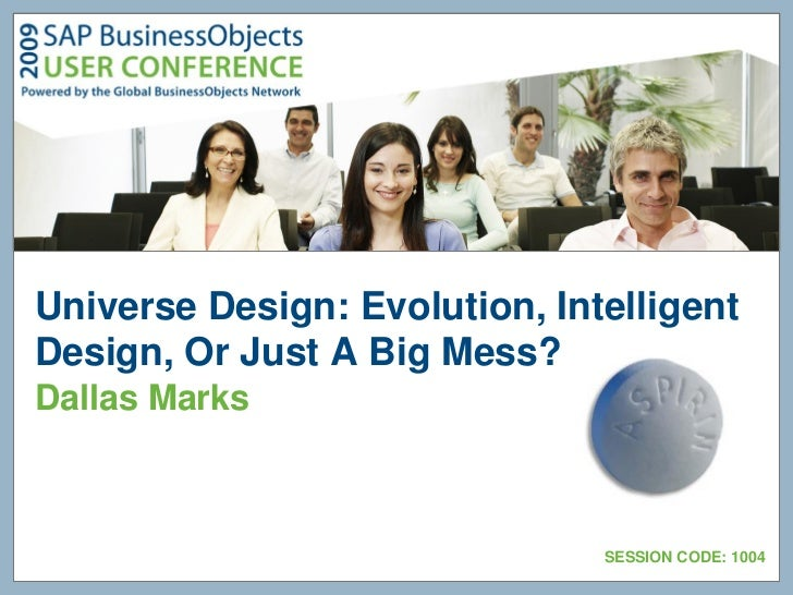 Universe Design: Evolution, IntelligentDesign, Or Just A Big Mess?Dallas Marks                               SESSION CODE:...