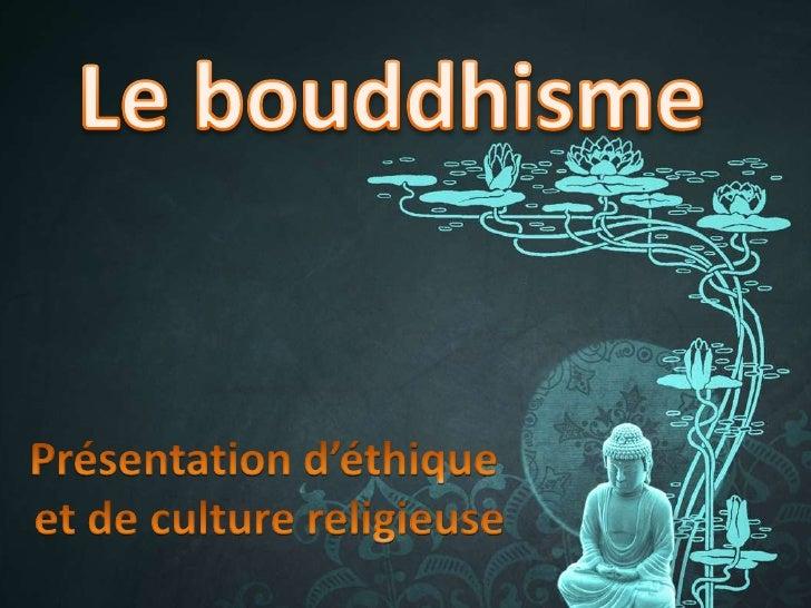 Le bouddhisme<br />Présentation d'éthique <br />et de culture religieuse<br />