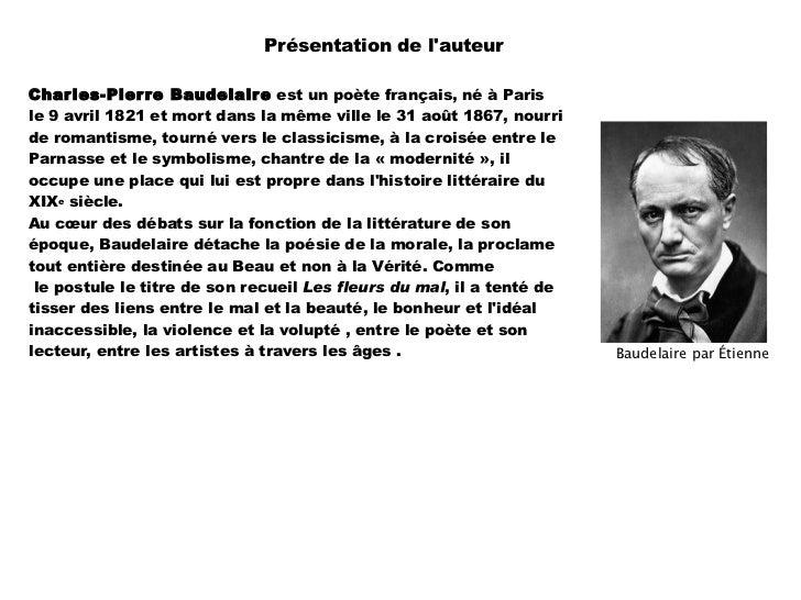 Présentation de lauteurChar les-Pier re Baudelaire est un poète français, né à Parisle 9 avril 1821 et mort dans la même v...