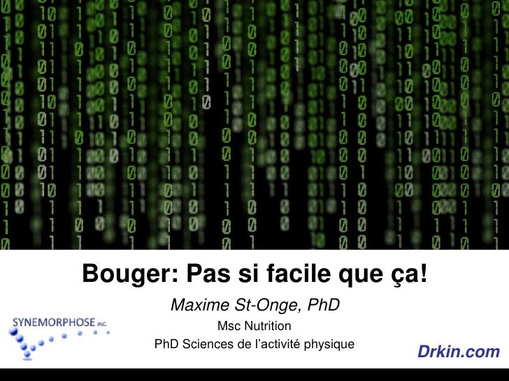 Bouger: Pas si facile queça!<br />Maxime St-Onge, PhD<br />Msc Nutrition<br />PhD Sciences de l'activité physique<br />