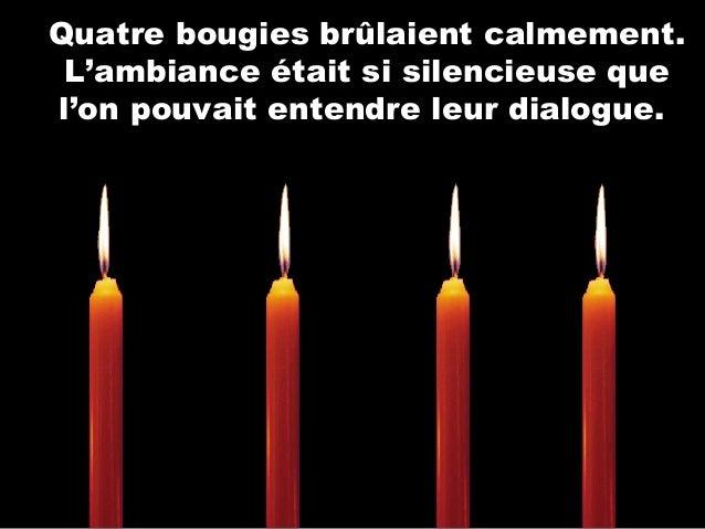 Quatre bougies brûlaient calmement. L'ambiance était si silencieuse que l'on pouvait entendre leur dialogue.