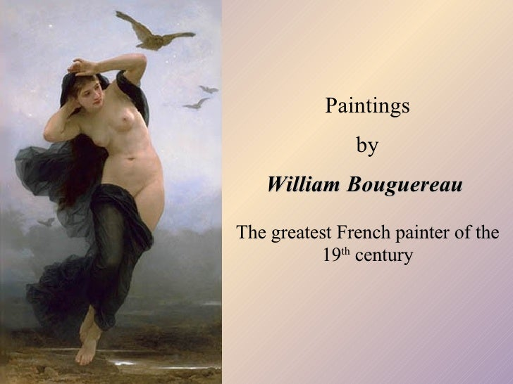 Paintings by William Bouguereau   The greatest French painter of the 19 th  century