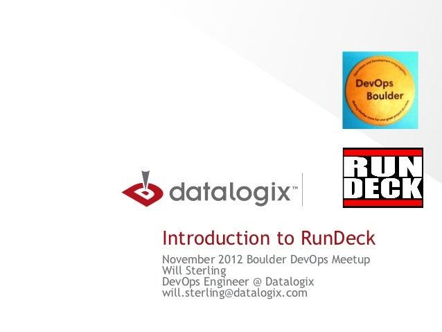 Introduction to RunDeckNovember 2012 Boulder DevOps MeetupWill SterlingDevOps Engineer @ Datalogixwill.sterling@datalogix....