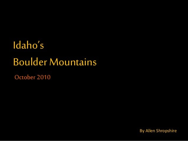Idaho's Boulder Mountains October 2010 By Allen Shropshire By Allen Shropshire