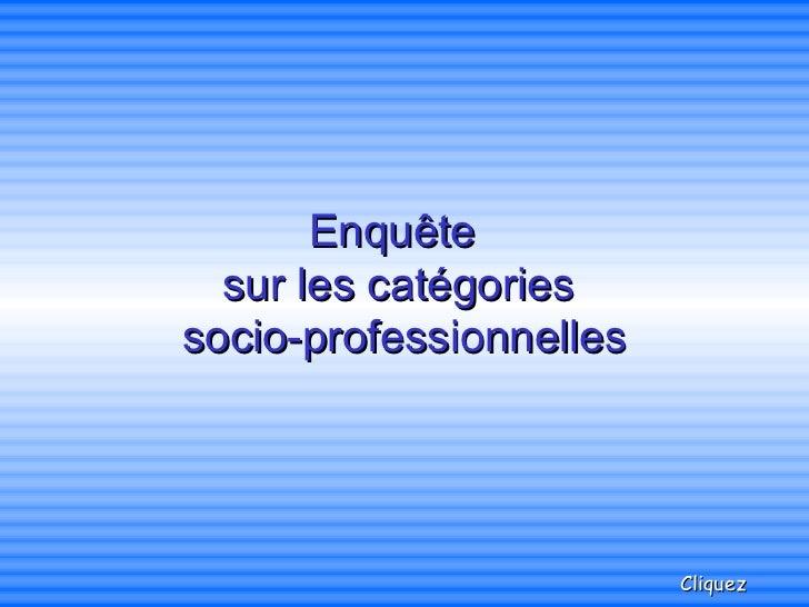 Enquête  sur les catégories  socio-professionnelles Cliquez