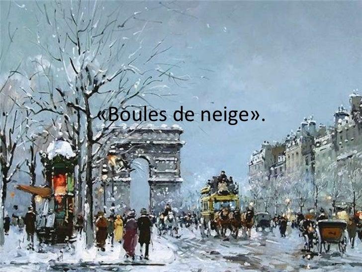«Boules de neige».