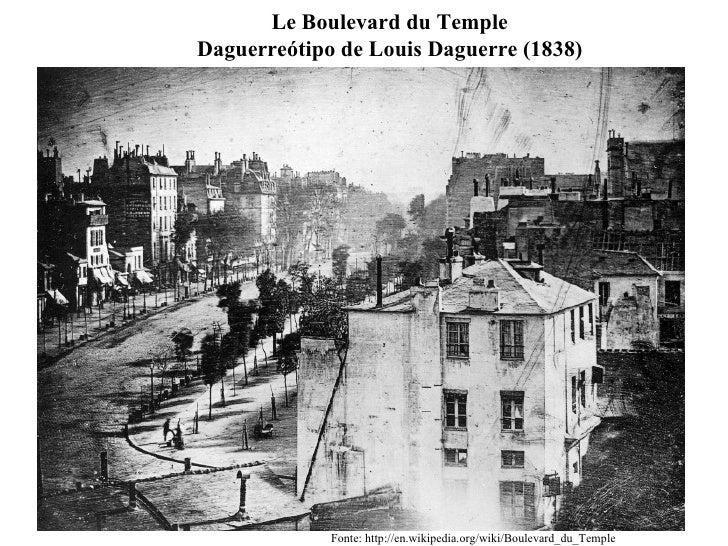 Le Boulevard du Temple Daguerreótipo de Louis Daguerre (1838) Fonte: http://en.wikipedia.org/wiki/Boulevard_du_Temple