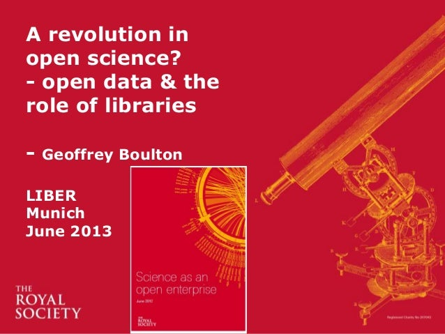 A revolution in open science? - open data & the role of libraries - Geoffrey Boulton LIBER Munich June 2013