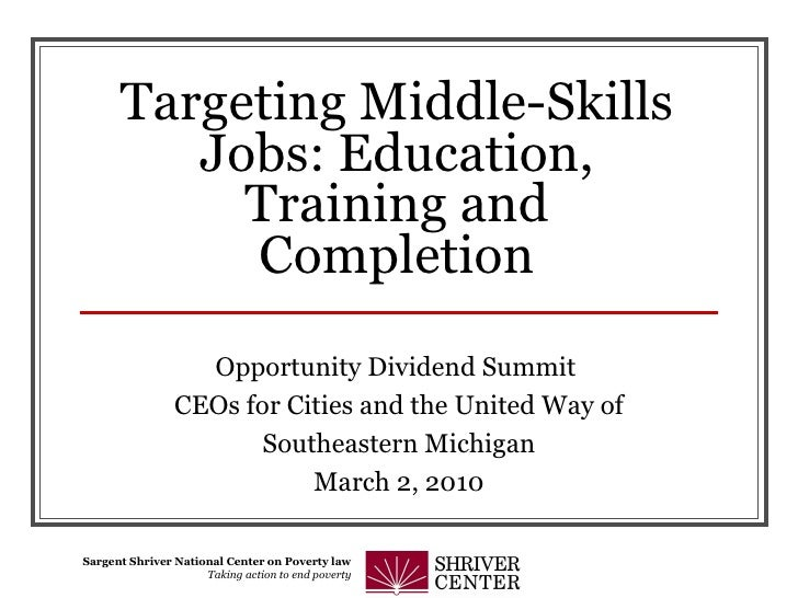 Targeting Middle-Skills Jobs: Education, Training and Completion Opportunity Dividend Summit  CEOs for Cities and the Unit...