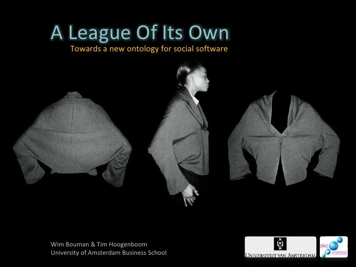 A League Of Its Own<br />Towards a new ontology for social software<br />Wim Bouman & Tim Hoogenboom<br />University of Am...