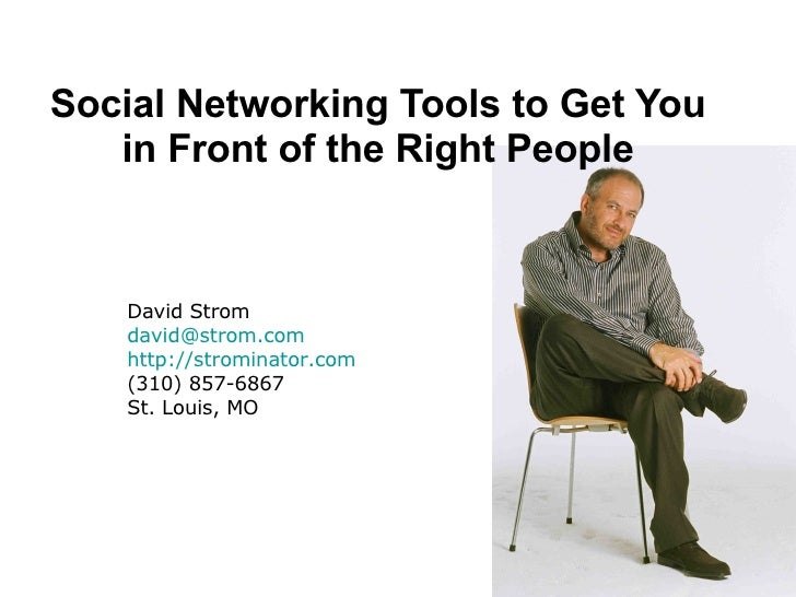 Social Networking Tools to Get You in Front of the Right People David Strom [email_address] http://strominator.com (310) 8...
