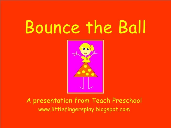 Bounce the Ball A presentation from Teach Preschool www.littlefingersplay.blogspot.com