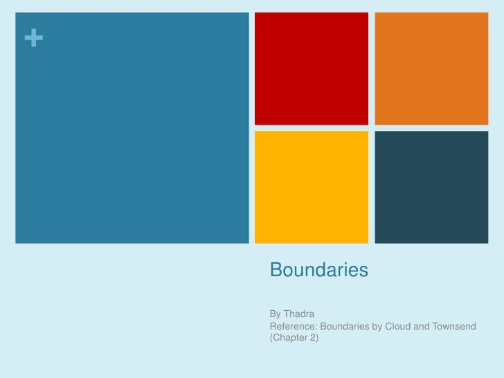 Boundaries<br />By Thadra <br />Reference: Boundaries by Cloud and Townsend (Chapter 2)<br />