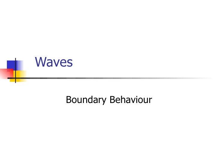Waves Boundary Behaviour