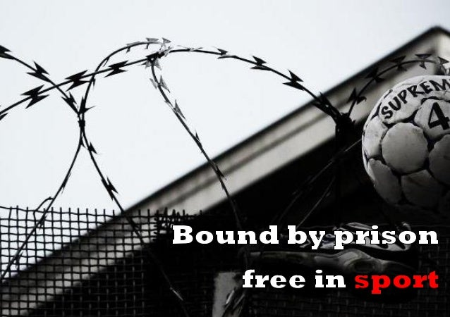 Bound by prison free in sport