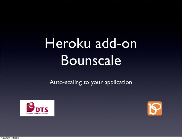 Heroku add-on Bounscale Auto-scaling to your application 13年9月5日木曜日