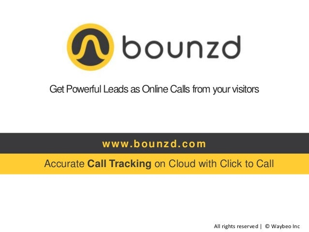 GetPowerful Leads as Online Calls from your visitors Accurate Call Tracking on Cloud with Click to Call www.bounzd.com All...